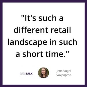 It's such a different retail landscape in such a short time.